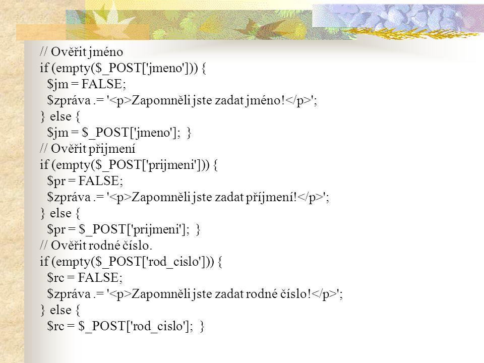 // Ověřit jméno if (empty($_POST[ jmeno ])) { $jm = FALSE; $zpráva .= <p>Zapomněli jste zadat jméno!</p> ;
